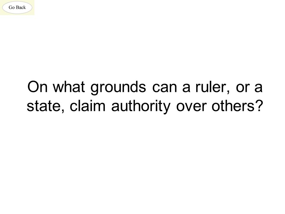On what grounds can a ruler, or a state, claim authority over others?