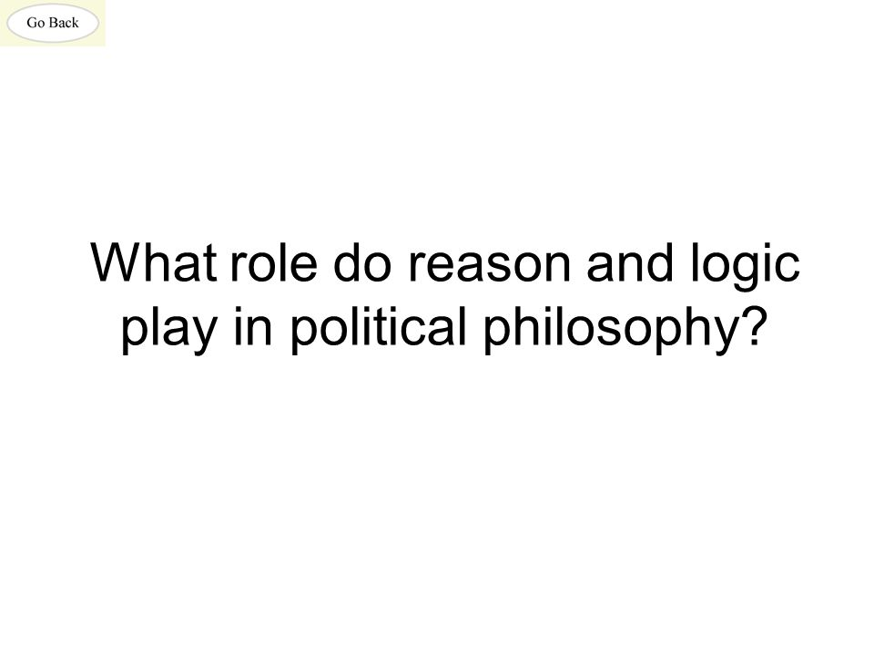 What role do reason and logic play in political philosophy?