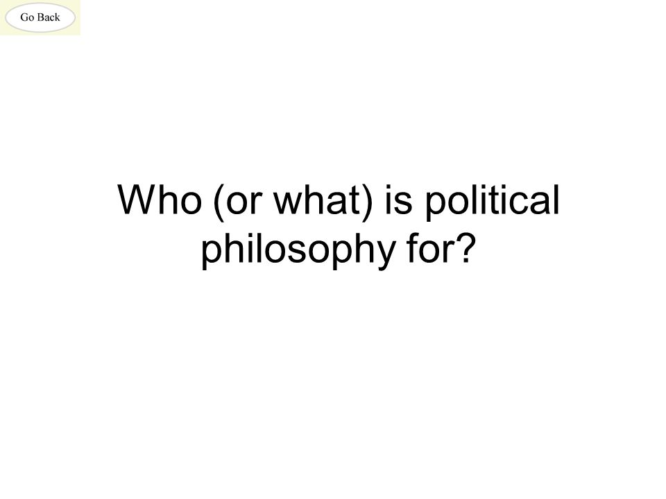 Who (or what) is political philosophy for