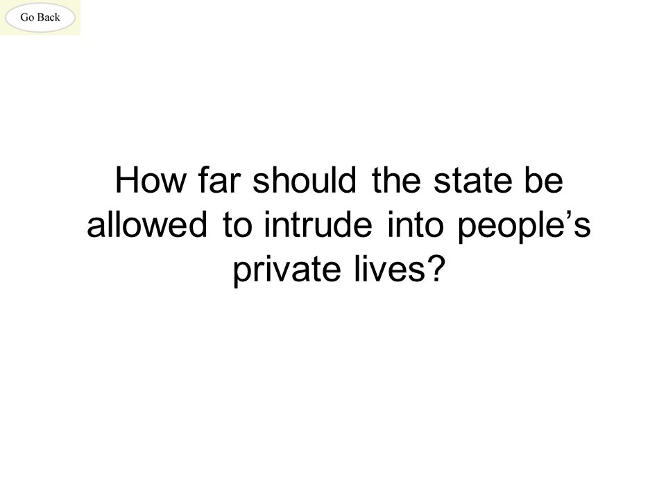 How far should the state be allowed to intrude into people's private lives?