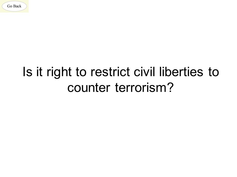 Is it right to restrict civil liberties to counter terrorism