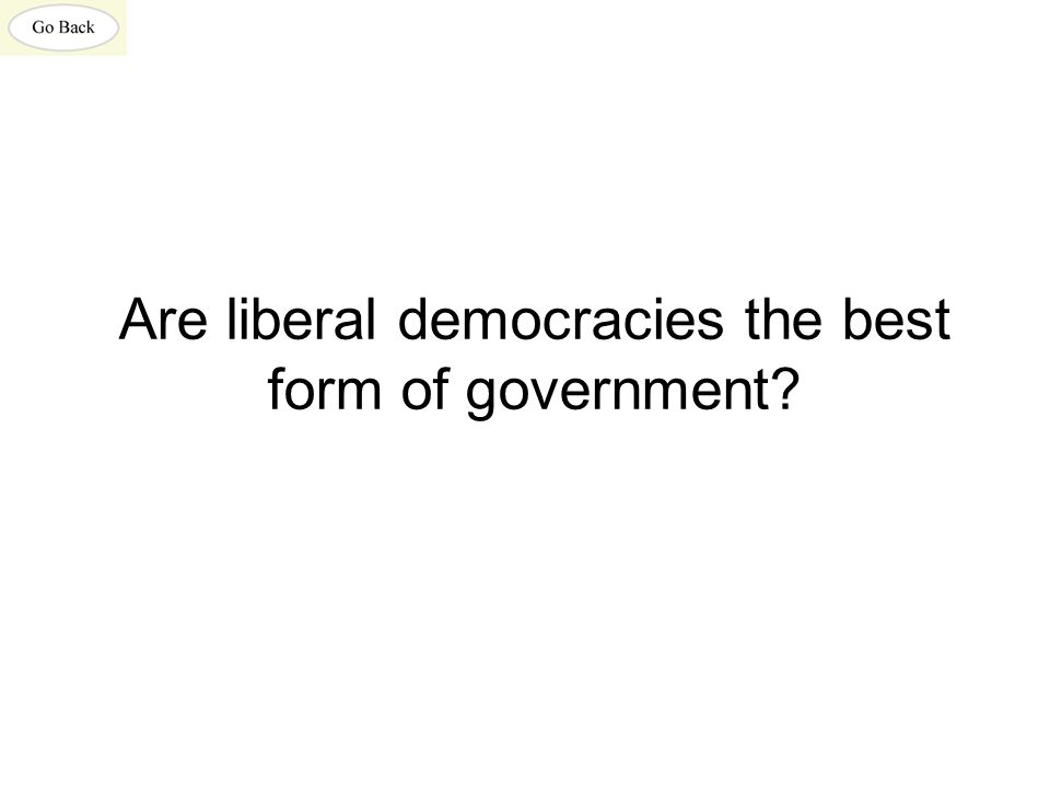 Are liberal democracies the best form of government?