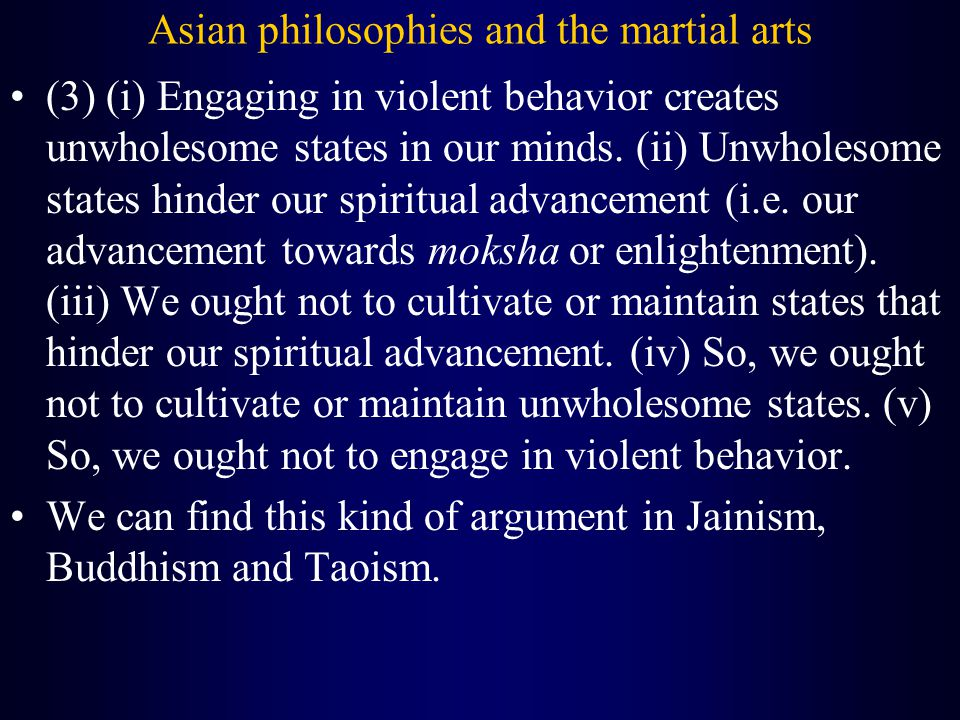 Asian philosophies and the martial arts (3) (i) Engaging in violent behavior creates unwholesome states in our minds.