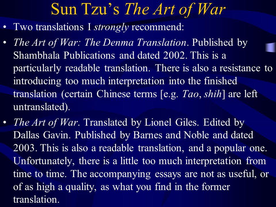 Sun Tzu's The Art of War Two translations I strongly recommend: The Art of War: The Denma Translation.