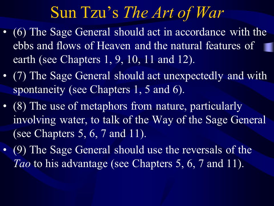 Sun Tzu's The Art of War (6) The Sage General should act in accordance with the ebbs and flows of Heaven and the natural features of earth (see Chapters 1, 9, 10, 11 and 12).