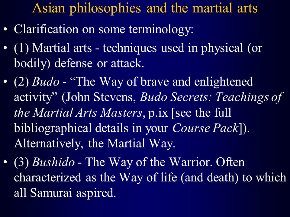 Asian philosophies and the martial arts Clarification on some terminology: (1) Martial arts - techniques used in physical (or bodily) defense or attack.