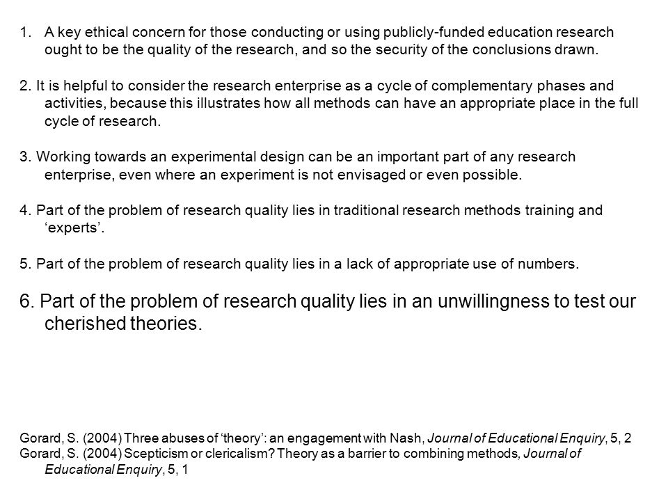1.A key ethical concern for those conducting or using publicly-funded education research ought to be the quality of the research, and so the security of the conclusions drawn.