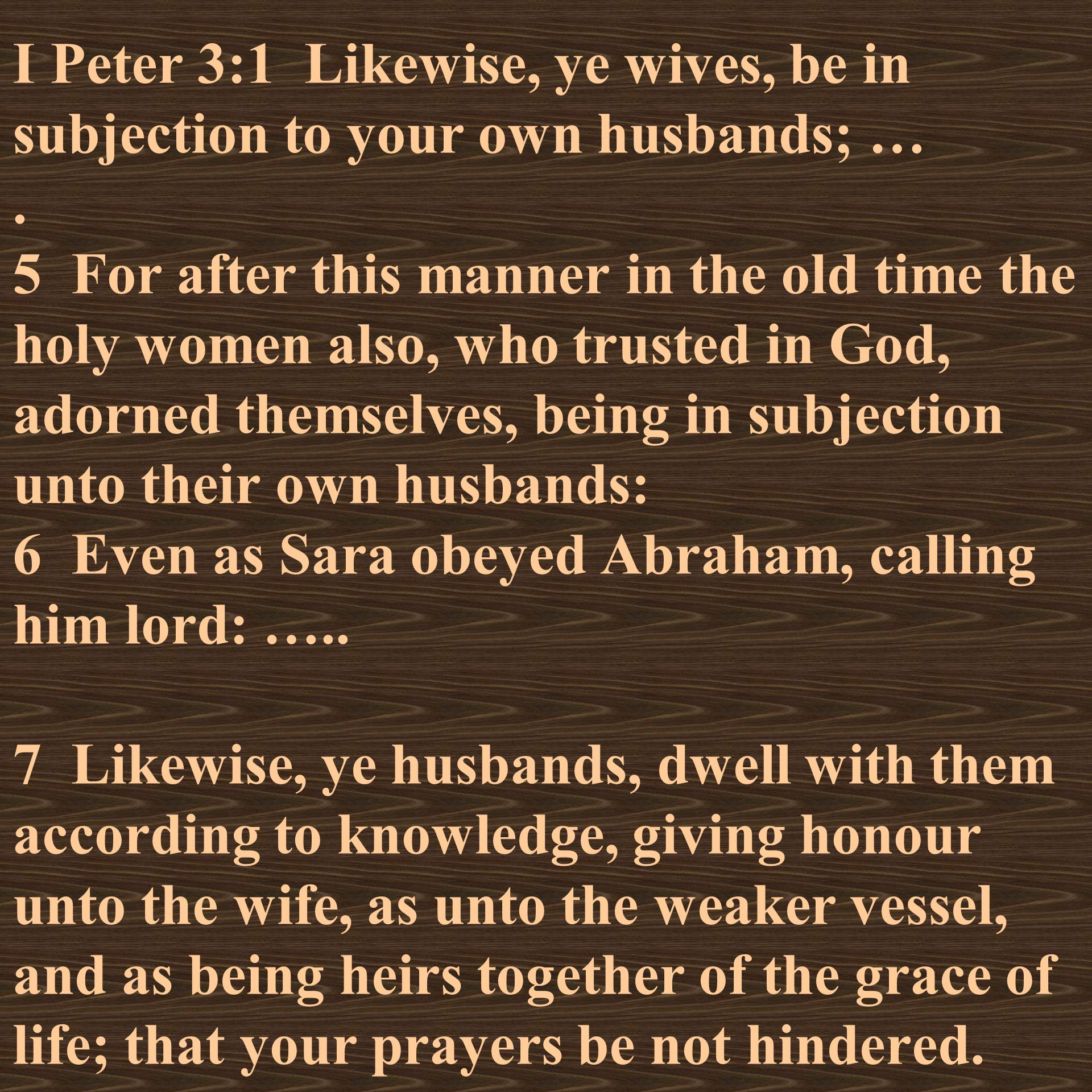 I Peter 3:1 Likewise, ye wives, be in subjection to your own husbands; ….