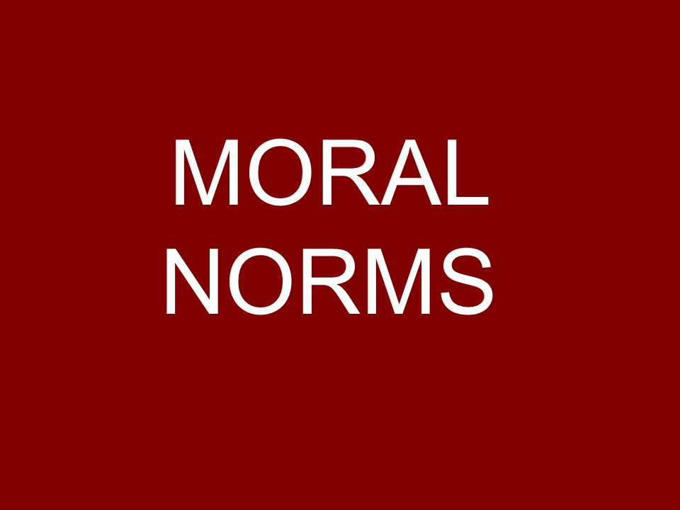 Preliminary Matters: Moral Norms What are moral norms.