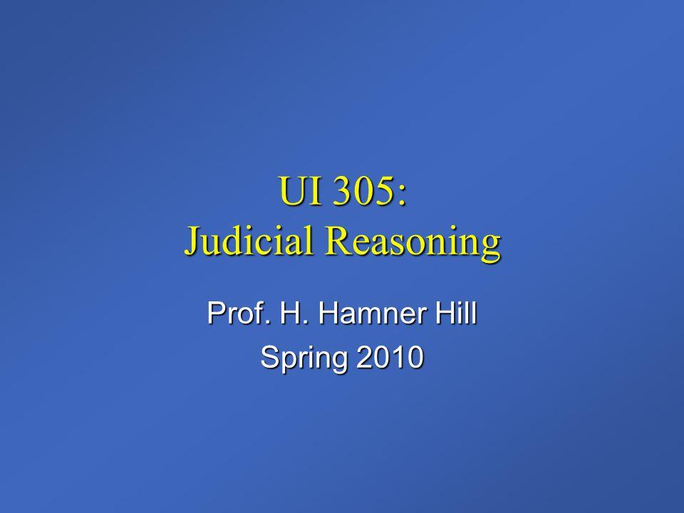 UI 305: Judicial Reasoning Prof. H. Hamner Hill Spring 2010