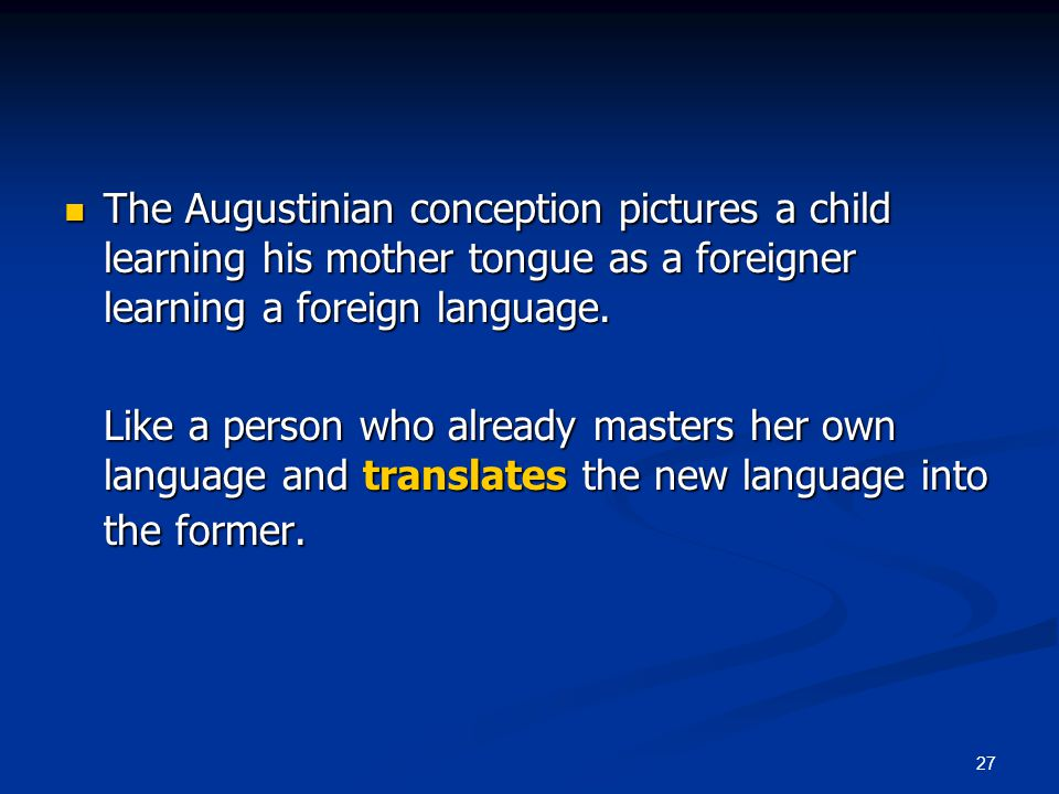 27 The Augustinian conception pictures a child learning his mother tongue as a foreigner learning a foreign language. The Augustinian conception pictu