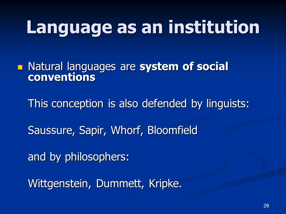 29 Language as an institution Natural languages are system of social conventions Natural languages are system of social conventions This conception is