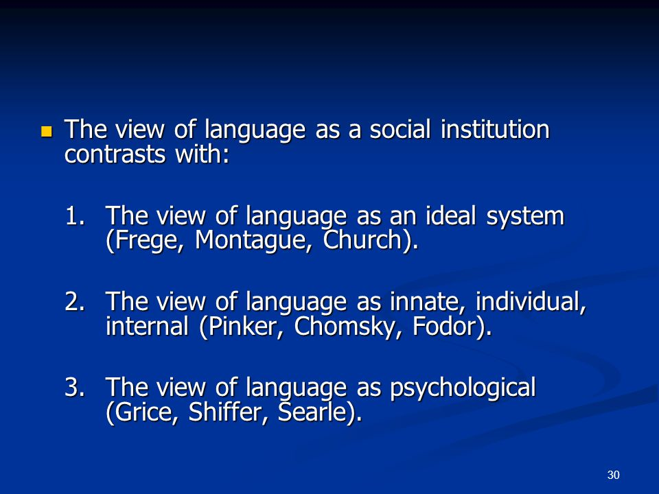 30 The view of language as a social institution contrasts with: The view of language as a social institution contrasts with: 1. The view of language a