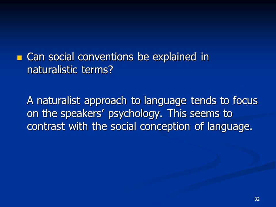 32 Can social conventions be explained in naturalistic terms? Can social conventions be explained in naturalistic terms? A naturalist approach to lang