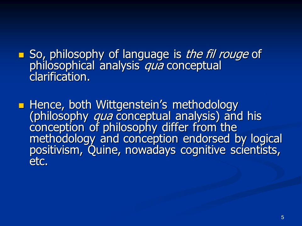 5 So, philosophy of language is the fil rouge of philosophical analysis qua conceptual clarification.