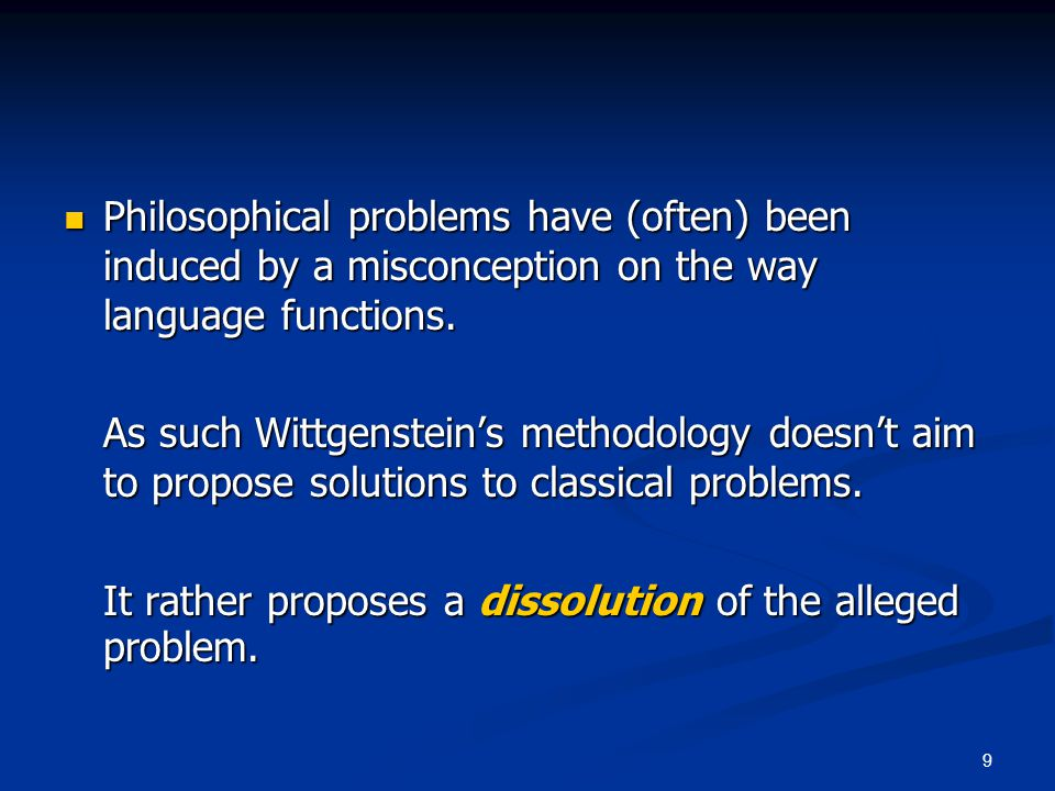 9 Philosophical problems have (often) been induced by a misconception on the way language functions. Philosophical problems have (often) been induced