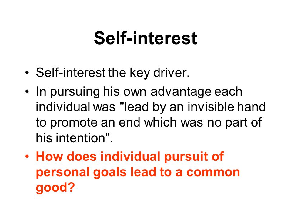 Self-interest Self-interest the key driver.