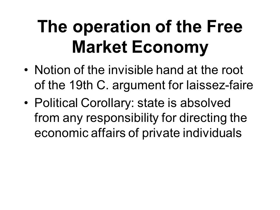 The operation of the Free Market Economy Notion of the invisible hand at the root of the 19th C.