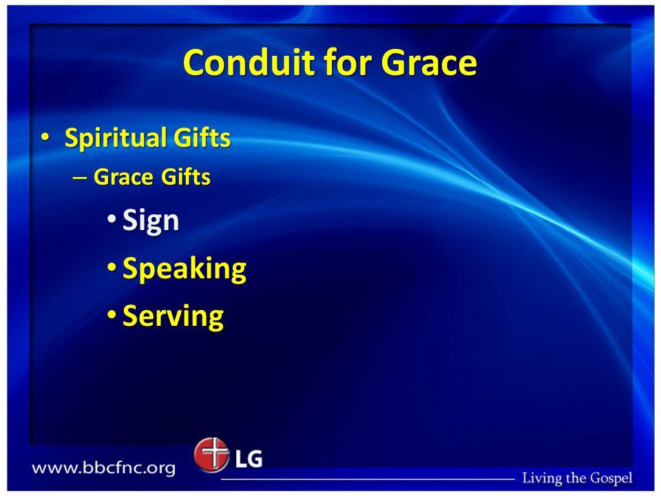 Conduit for Grace Spiritual Gifts Spiritual Gifts – Grace Gifts Sign Sign Speaking Speaking Serving Serving