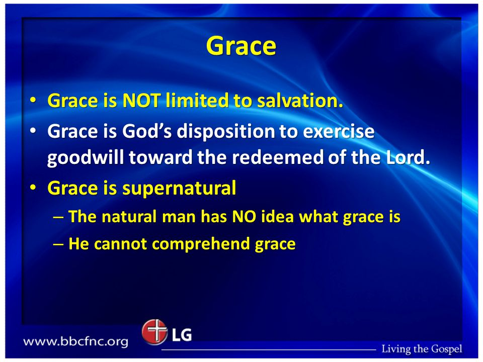 Grace Grace is NOT limited to salvation. Grace is NOT limited to salvation.