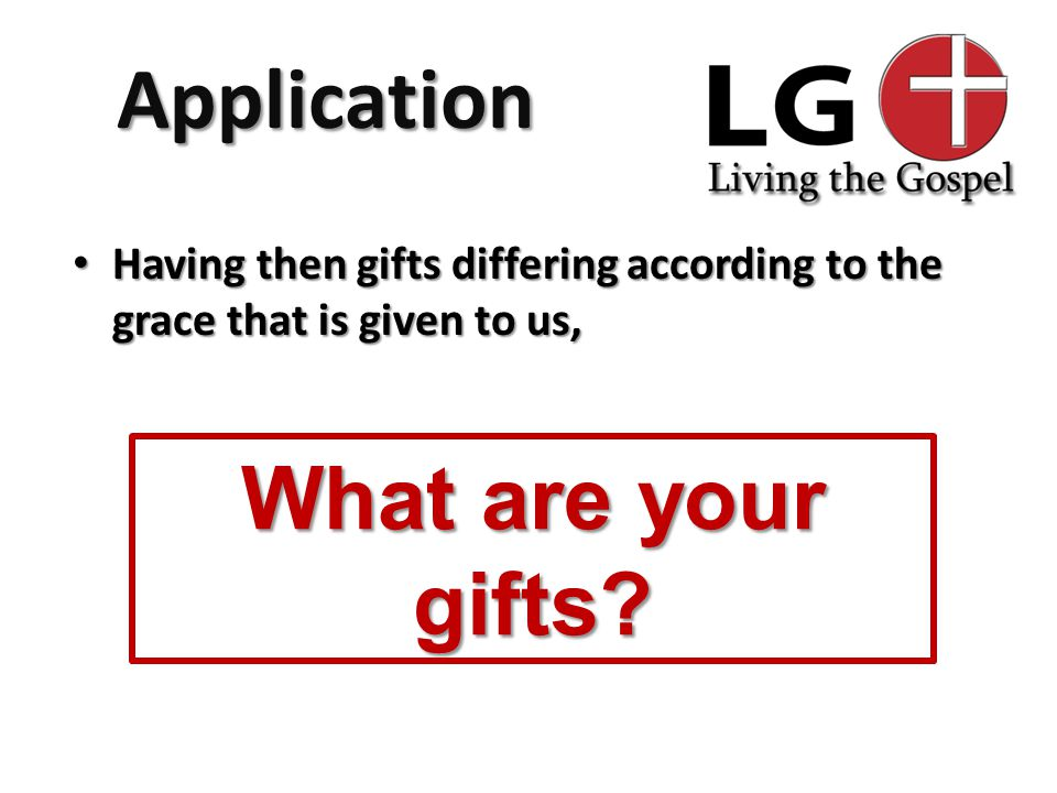 Application Having then gifts differing according to the grace that is given to us, Having then gifts differing according to the grace that is given t
