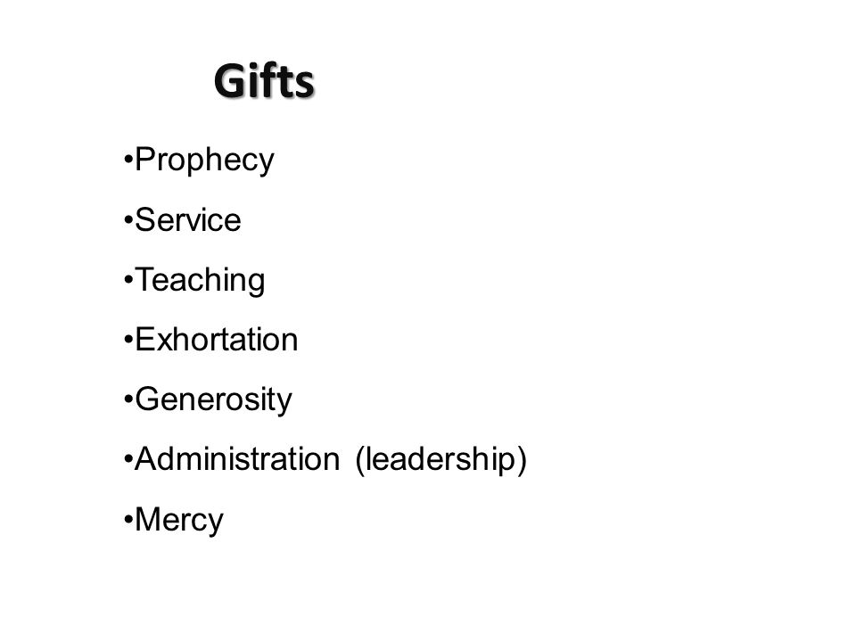 Gifts Prophecy Service Teaching Exhortation Generosity Administration (leadership) Mercy