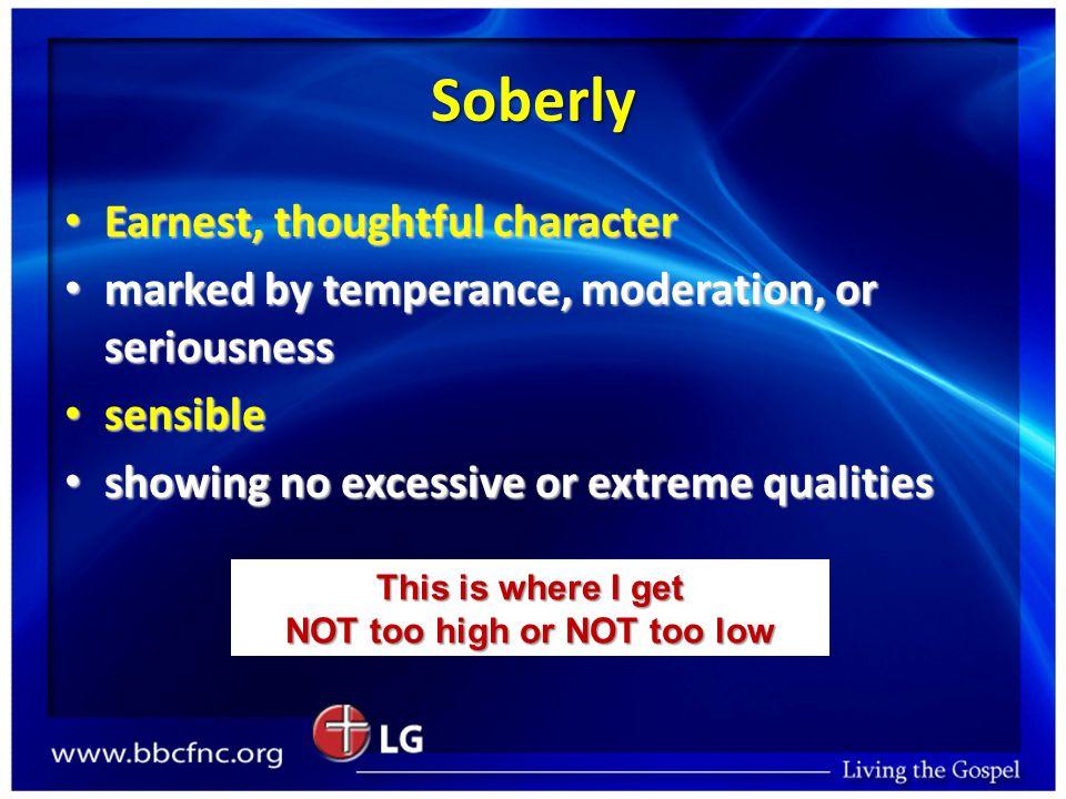 Soberly Earnest, thoughtful character Earnest, thoughtful character marked by temperance, moderation, or seriousness marked by temperance, moderation,