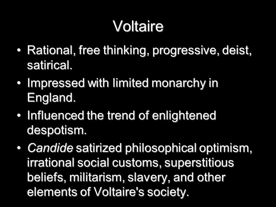 Voltaire Rational, free thinking, progressive, deist, satirical.Rational, free thinking, progressive, deist, satirical.