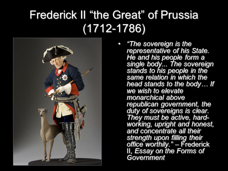 Frederick II the Great of Prussia (1712-1786) The sovereign is the representative of his State.