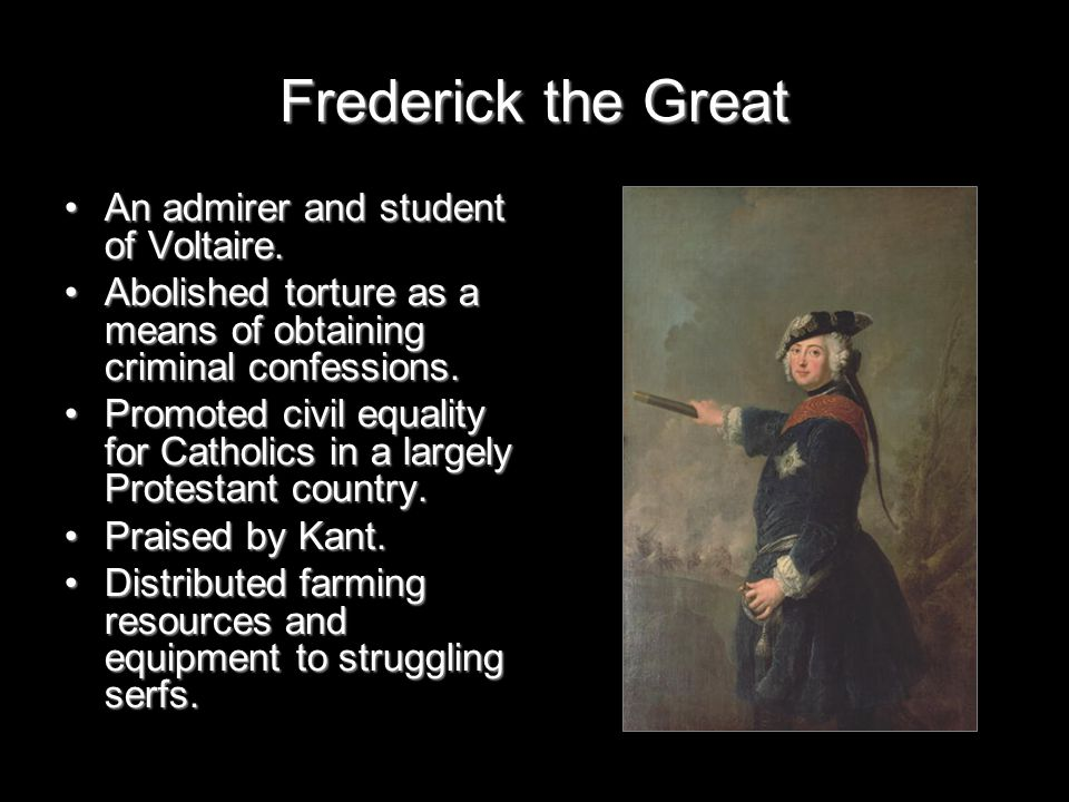 Frederick the Great An admirer and student of Voltaire.An admirer and student of Voltaire.