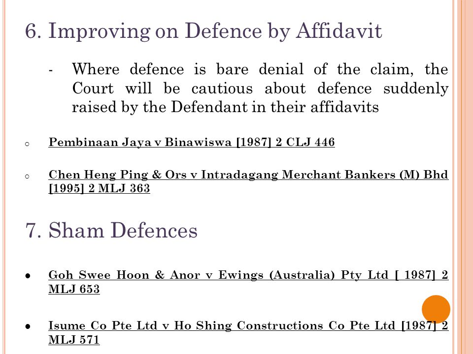 6.Improving on Defence by Affidavit - Where defence is bare denial of the claim, the Court will be cautious about defence suddenly raised by the Defen