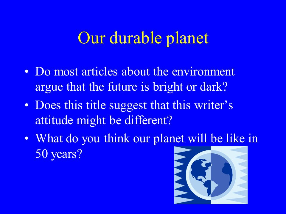 Our durable planet Do most articles about the environment argue that the future is bright or dark.