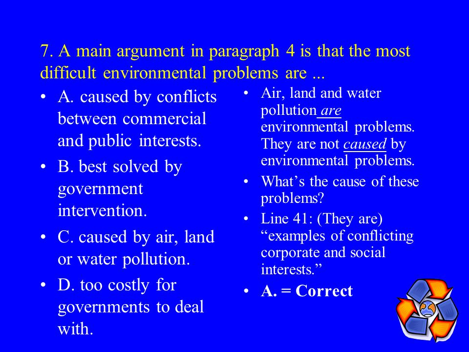 7.A main argument in paragraph 4 is that the most difficult environmental problems are...