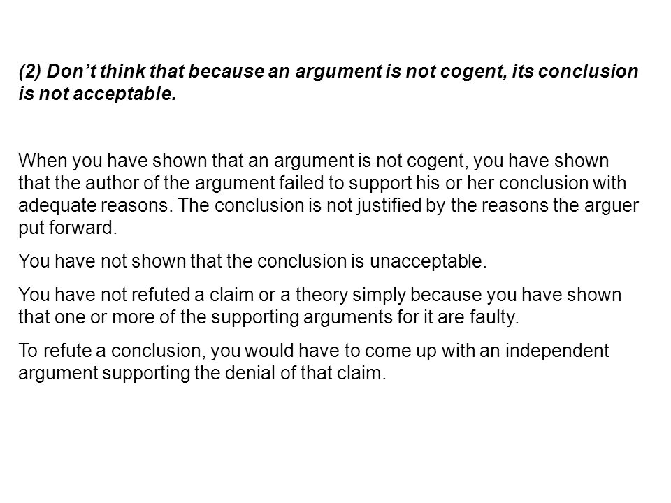 (2) Don't think that because an argument is not cogent, its conclusion is not acceptable.