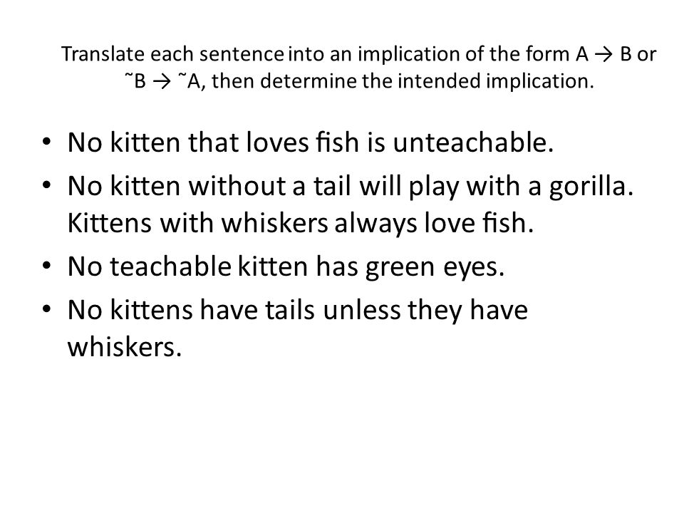 No kitten that loves fish is unteachable.No kitten without a tail will play with a gorilla.