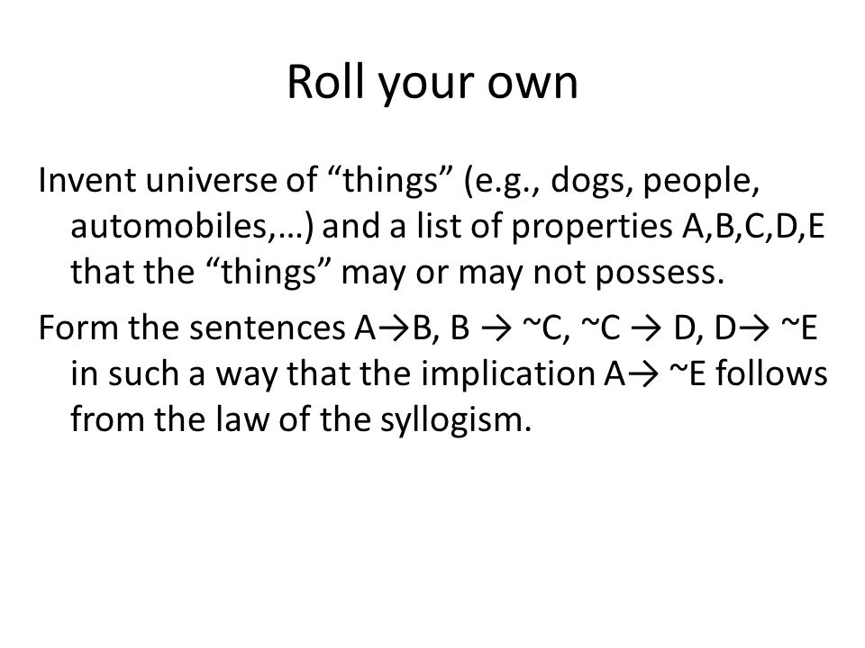 """Roll your own Invent universe of """"things"""" (e.g., dogs, people, automobiles,…) and a list of properties A,B,C,D,E that the """"things"""" may or may not poss"""