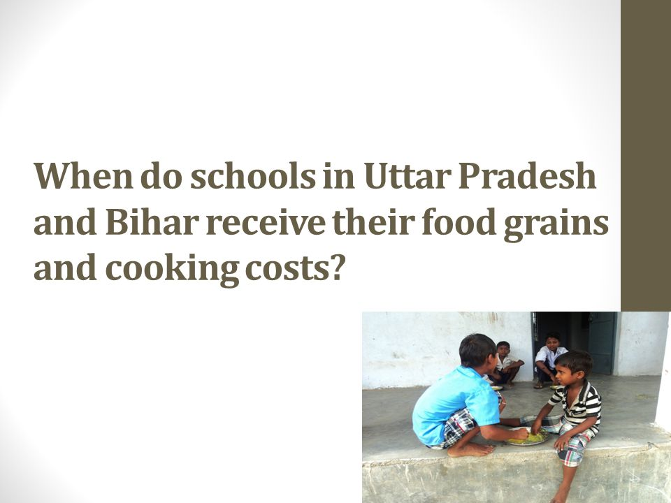 When do schools in Uttar Pradesh and Bihar receive their food grains and cooking costs