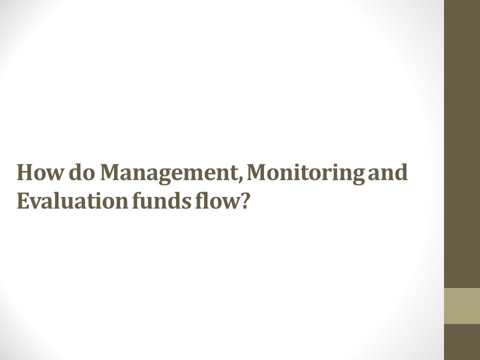 How do Management, Monitoring and Evaluation funds flow