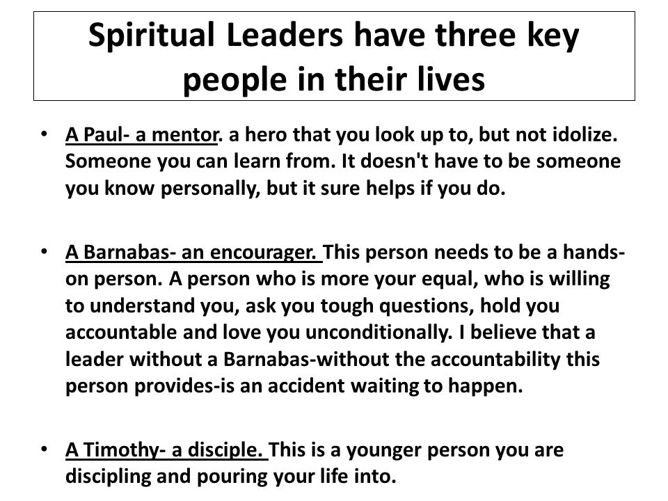 Spiritual Leaders have three key people in their lives A Paul- a mentor.
