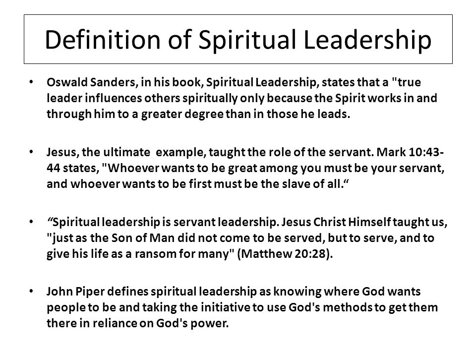 Definition of Spiritual Leadership Oswald Sanders, in his book, Spiritual Leadership, states that a true leader influences others spiritually only because the Spirit works in and through him to a greater degree than in those he leads.