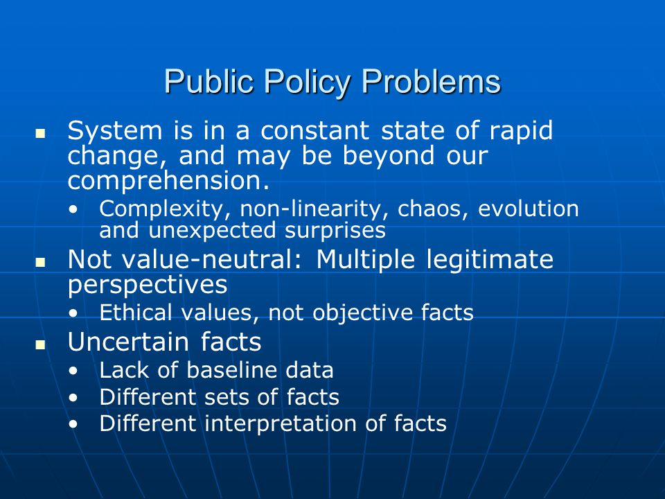 Public Policy Problems System is in a constant state of rapid change, and may be beyond our comprehension.