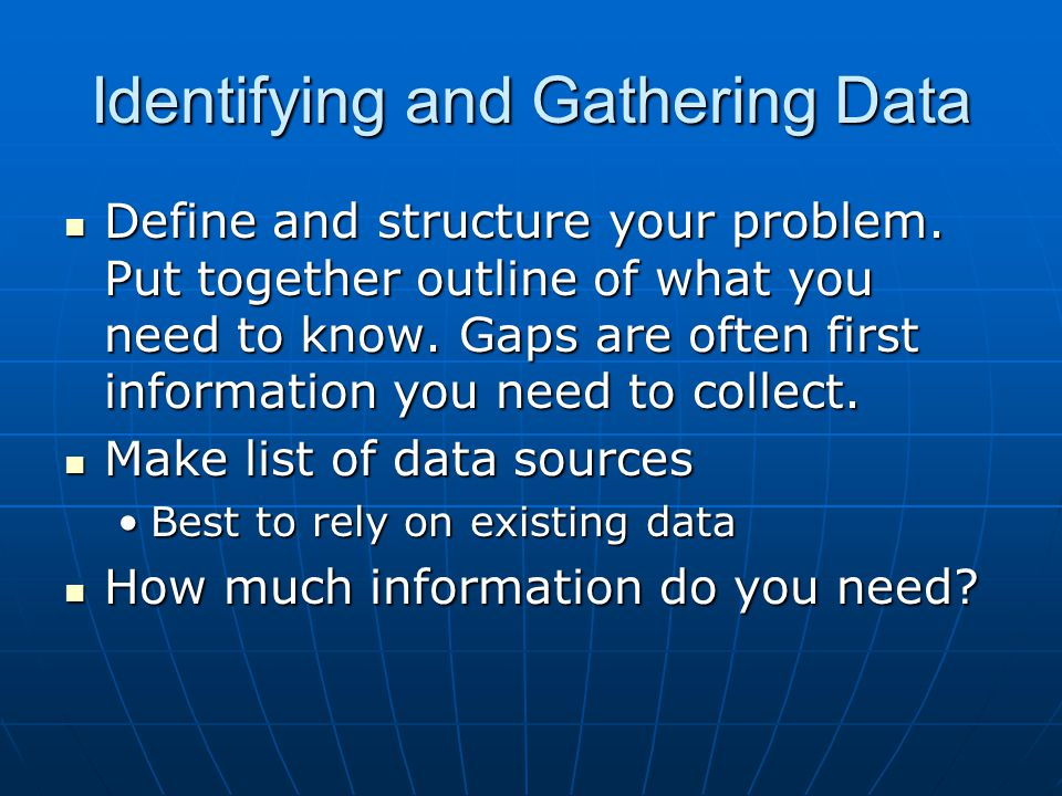 Identifying and Gathering Data Define and structure your problem.