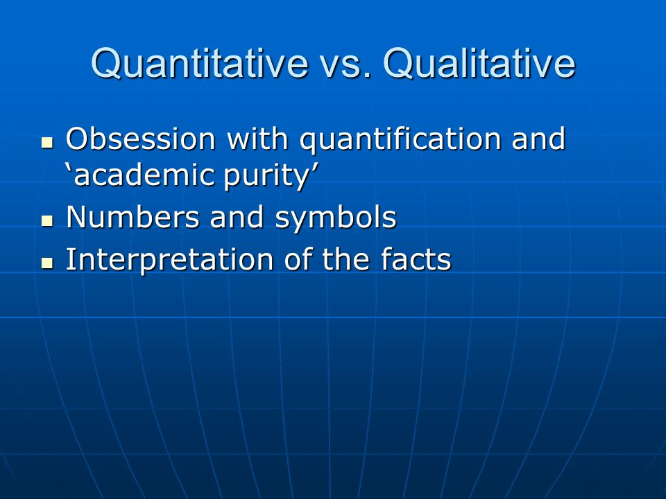 Quantitative vs. Qualitative Obsession with quantification and 'academic purity' Obsession with quantification and 'academic purity' Numbers and symbo