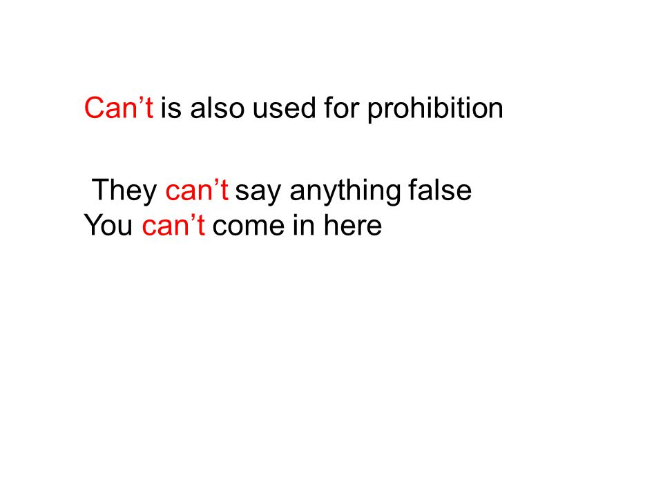 Can't is also used for prohibition They can't say anything false You can't come in here