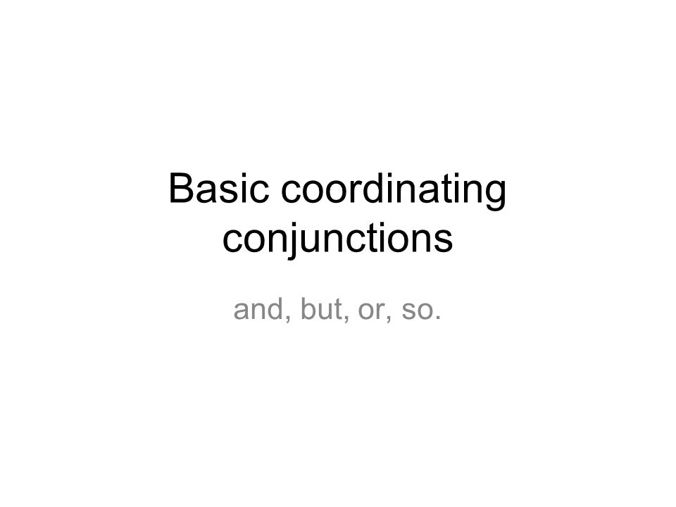 Basic coordinating conjunctions and, but, or, so.