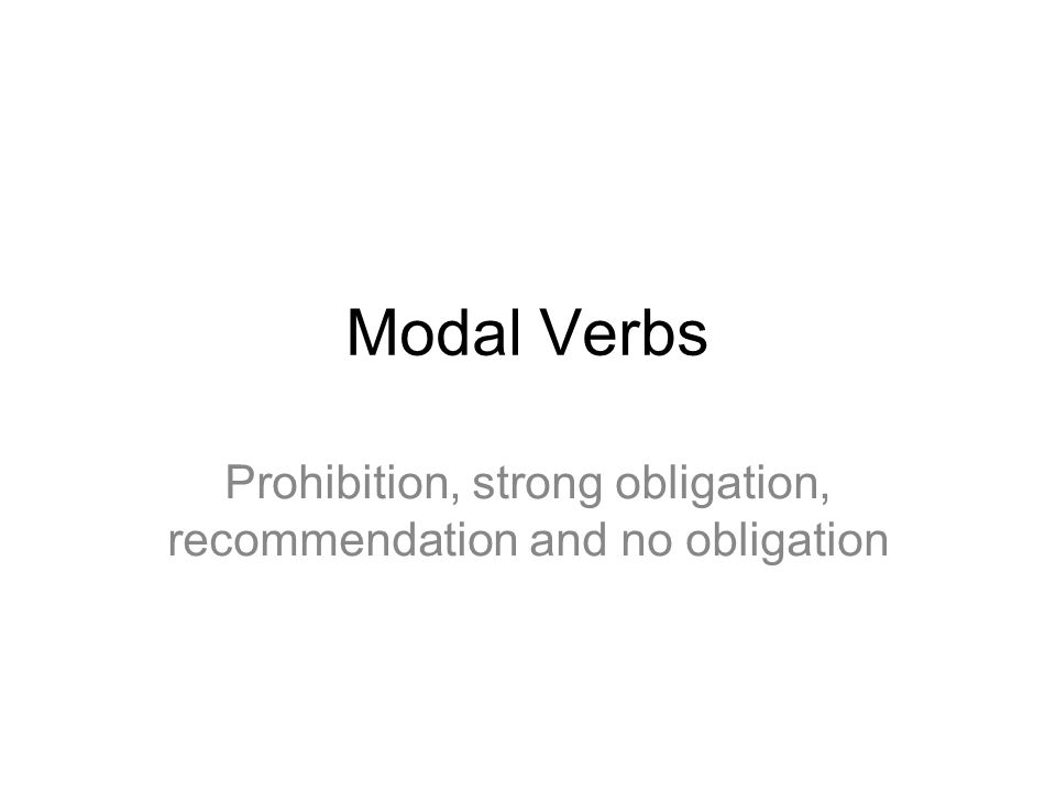 Modal Verbs Prohibition, strong obligation, recommendation and no obligation