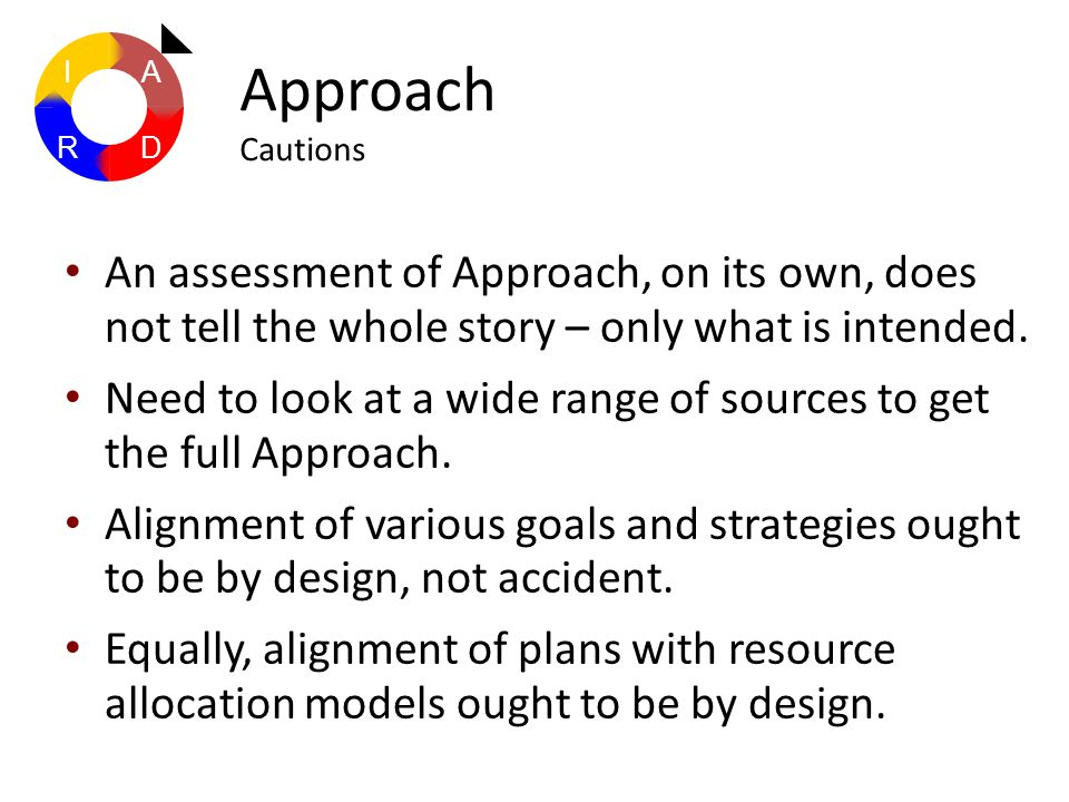 An assessment of Approach, on its own, does not tell the whole story – only what is intended.
