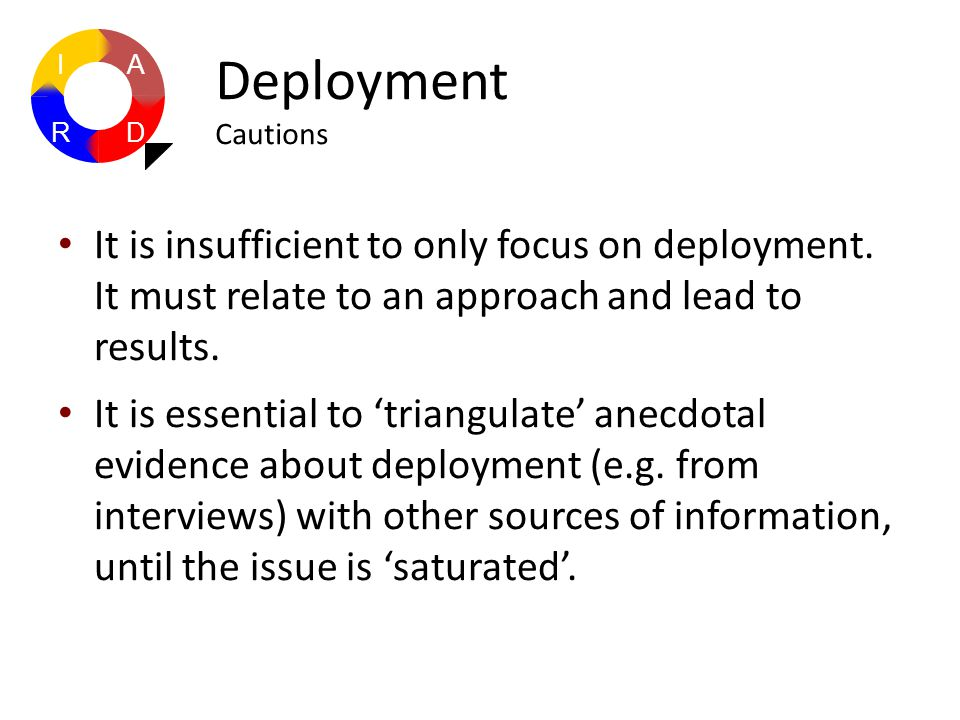 It is insufficient to only focus on deployment. It must relate to an approach and lead to results. It is essential to 'triangulate' anecdotal evidence
