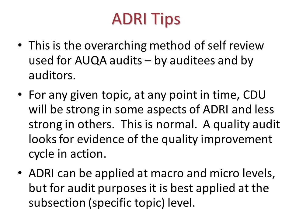 ADRI Tips This is the overarching method of self review used for AUQA audits – by auditees and by auditors.
