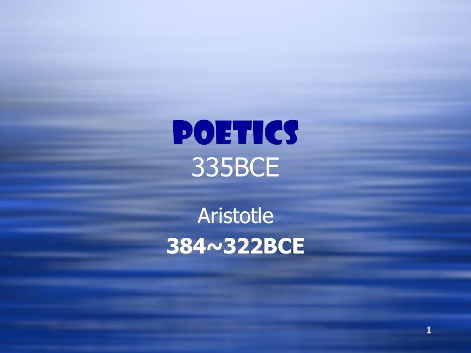 1 Poetics 335BCE Aristotle 384~322BCE Aristotle 384~322BCE
